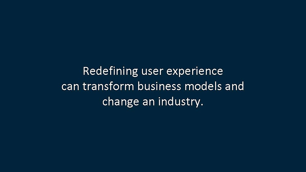 Redefining User Experience can transform business models and change an industry